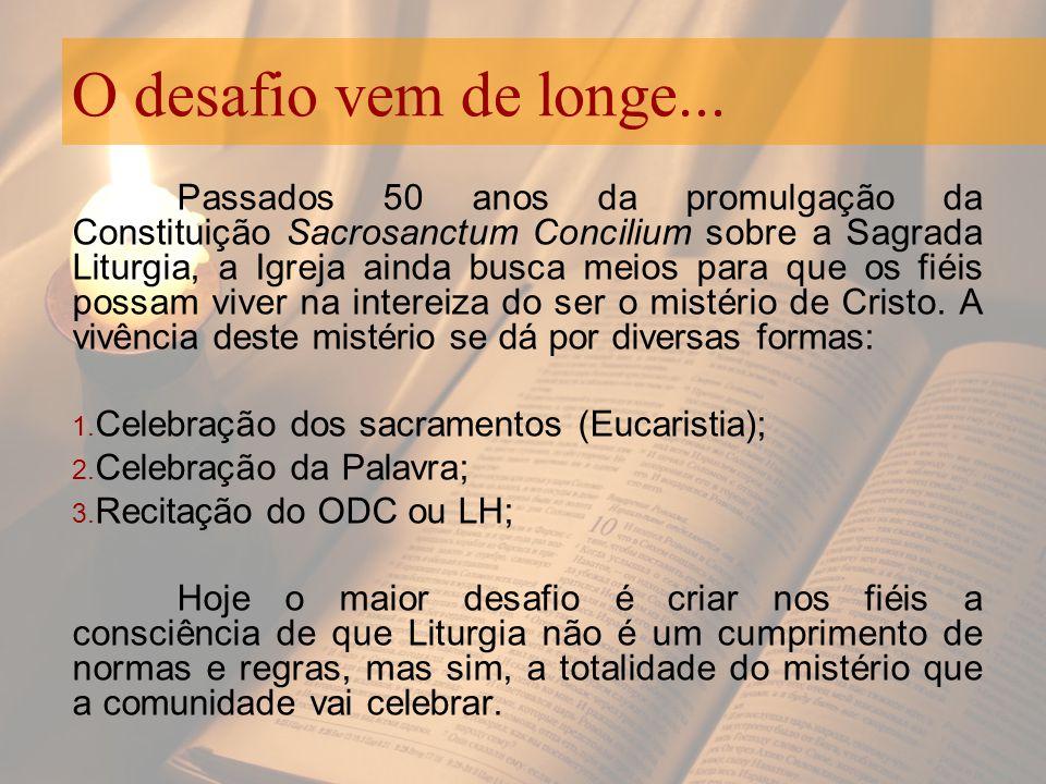O desafio vem de longe... Passados 50 anos da promulgação da Constituição Sacrosanctum Concilium sobre a Sagrada Liturgia, a Igreja ainda busca meios