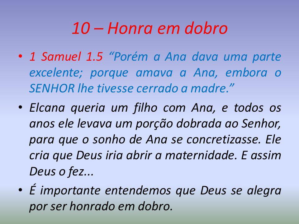 """10 – Honra em dobro 1 Samuel 1.5 """"Porém a Ana dava uma parte excelente; porque amava a Ana, embora o SENHOR lhe tivesse cerrado a madre."""" Elcana queri"""