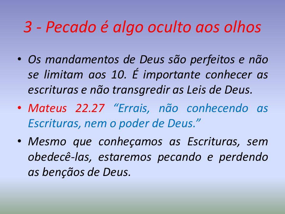 3 - Pecado é algo oculto aos olhos Os mandamentos de Deus são perfeitos e não se limitam aos 10. É importante conhecer as escrituras e não transgredir