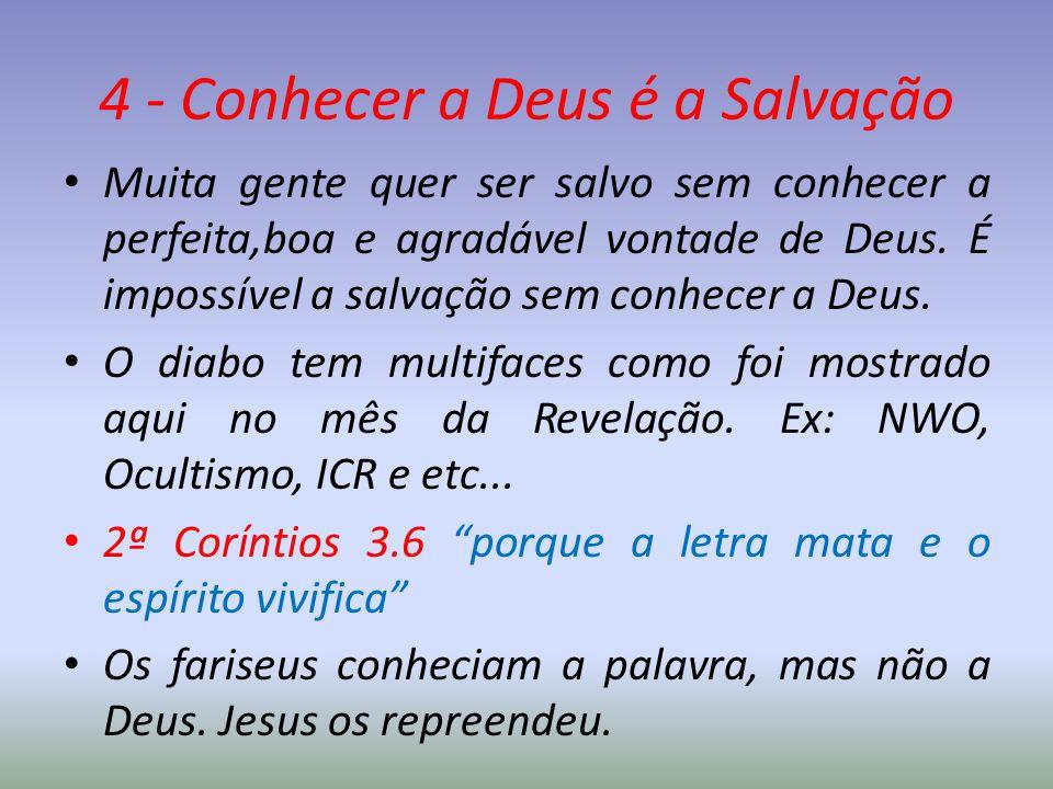 4 - Conhecer a Deus é a Salvação Muita gente quer ser salvo sem conhecer a perfeita,boa e agradável vontade de Deus. É impossível a salvação sem conhe