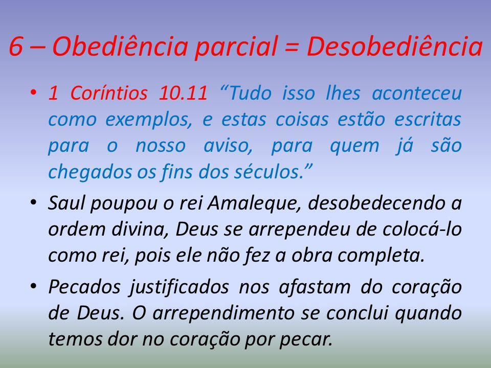 """6 – Obediência parcial = Desobediência 1 Coríntios 10.11 """"Tudo isso lhes aconteceu como exemplos, e estas coisas estão escritas para o nosso aviso, pa"""