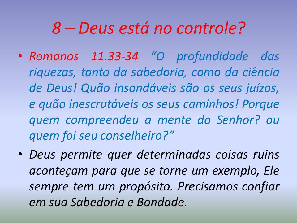 """8 – Deus está no controle? Romanos 11.33-34 """"O profundidade das riquezas, tanto da sabedoria, como da ciência de Deus! Quão insondáveis são os seus ju"""