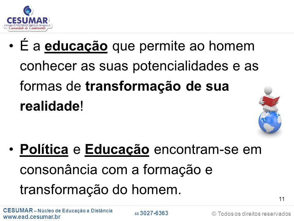 CESUMAR – Núcleo de Educação a Distância www.ead.cesumar.br © Todos os direitos reservados 44 3027-6363 11 É a educação que permite ao homem conhecer