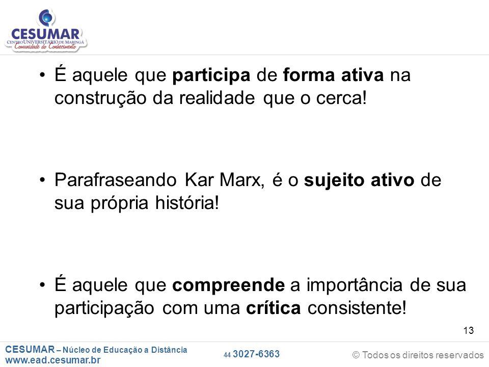 CESUMAR – Núcleo de Educação a Distância www.ead.cesumar.br © Todos os direitos reservados 44 3027-6363 13 É aquele que participa de forma ativa na co