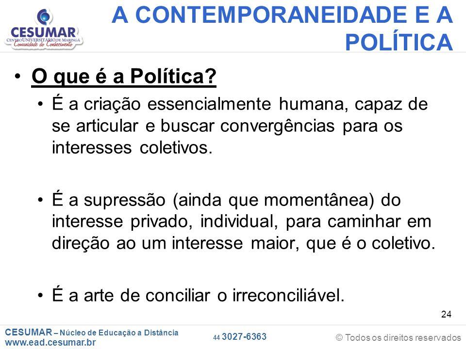 CESUMAR – Núcleo de Educação a Distância www.ead.cesumar.br © Todos os direitos reservados 44 3027-6363 24 A CONTEMPORANEIDADE E A POLÍTICA O que é a