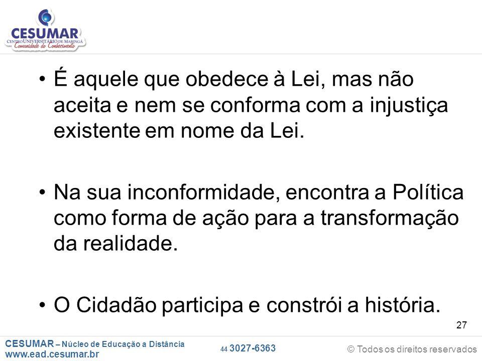 CESUMAR – Núcleo de Educação a Distância www.ead.cesumar.br © Todos os direitos reservados 44 3027-6363 27 É aquele que obedece à Lei, mas não aceita