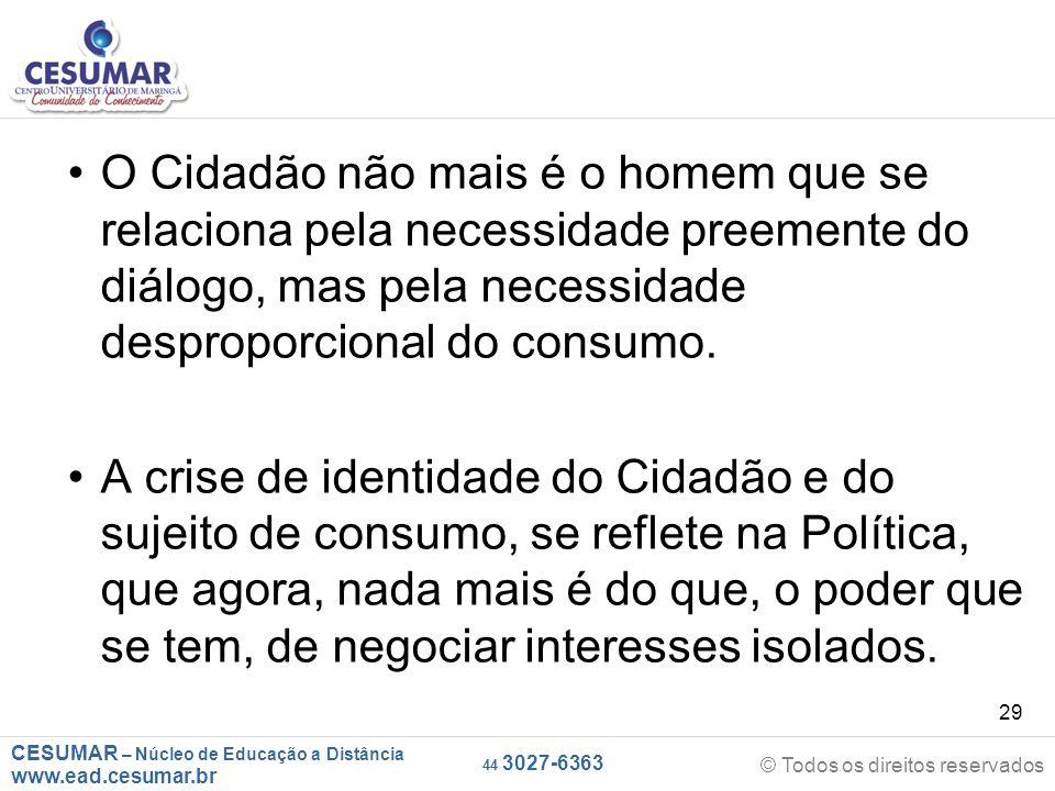 CESUMAR – Núcleo de Educação a Distância www.ead.cesumar.br © Todos os direitos reservados 44 3027-6363 29 O Cidadão não mais é o homem que se relacio