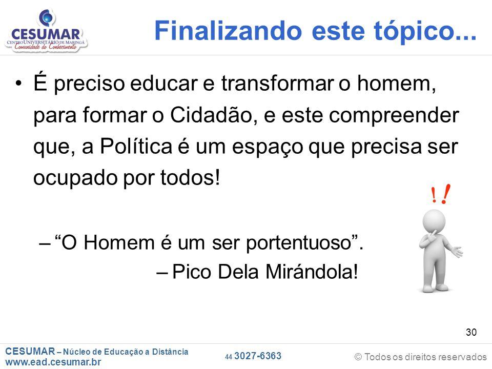 CESUMAR – Núcleo de Educação a Distância www.ead.cesumar.br © Todos os direitos reservados 44 3027-6363 30 Finalizando este tópico... É preciso educar
