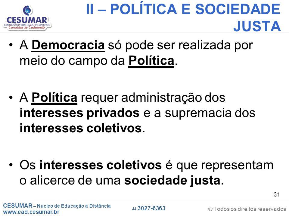 CESUMAR – Núcleo de Educação a Distância www.ead.cesumar.br © Todos os direitos reservados 44 3027-6363 31 II – POLÍTICA E SOCIEDADE JUSTA A Democraci