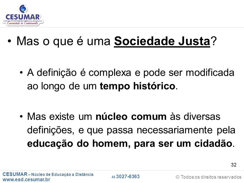 CESUMAR – Núcleo de Educação a Distância www.ead.cesumar.br © Todos os direitos reservados 44 3027-6363 32 Mas o que é uma Sociedade Justa? A definiçã