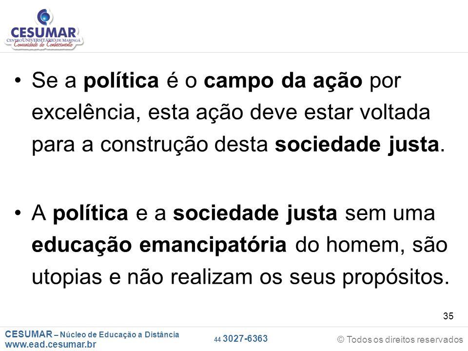 CESUMAR – Núcleo de Educação a Distância www.ead.cesumar.br © Todos os direitos reservados 44 3027-6363 35 Se a política é o campo da ação por excelên