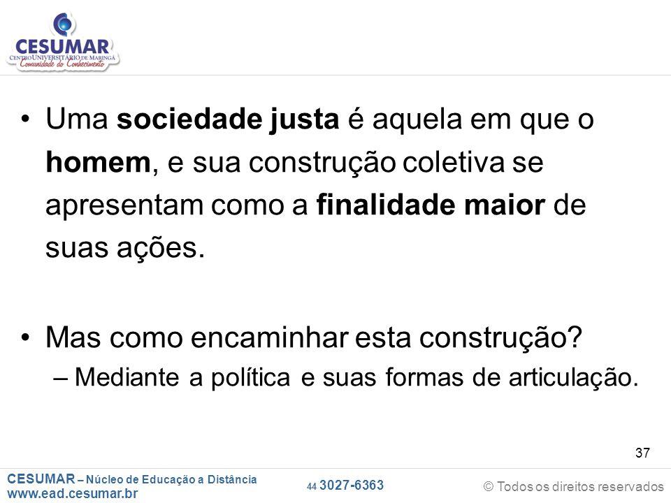 CESUMAR – Núcleo de Educação a Distância www.ead.cesumar.br © Todos os direitos reservados 44 3027-6363 37 Uma sociedade justa é aquela em que o homem