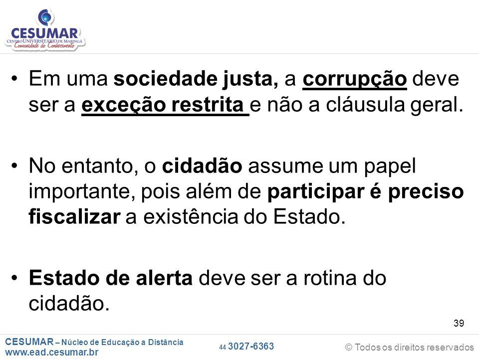 CESUMAR – Núcleo de Educação a Distância www.ead.cesumar.br © Todos os direitos reservados 44 3027-6363 39 Em uma sociedade justa, a corrupção deve se