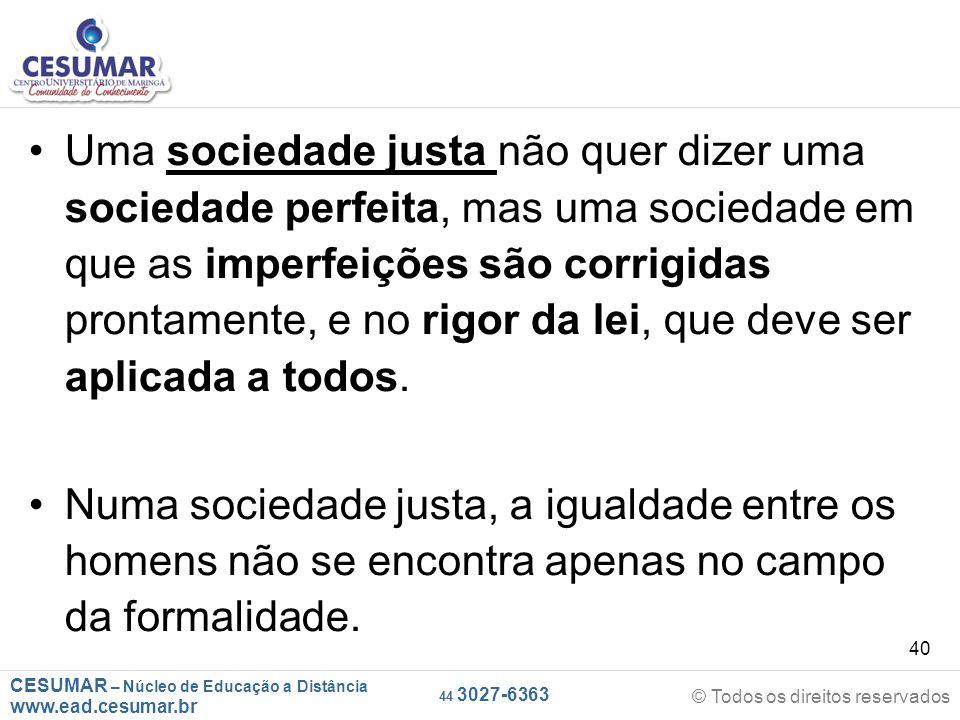 CESUMAR – Núcleo de Educação a Distância www.ead.cesumar.br © Todos os direitos reservados 44 3027-6363 40 Uma sociedade justa não quer dizer uma soci