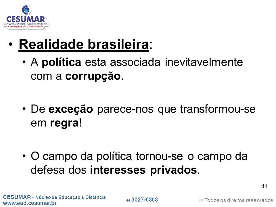 CESUMAR – Núcleo de Educação a Distância www.ead.cesumar.br © Todos os direitos reservados 44 3027-6363 41 Realidade brasileira: A política esta assoc