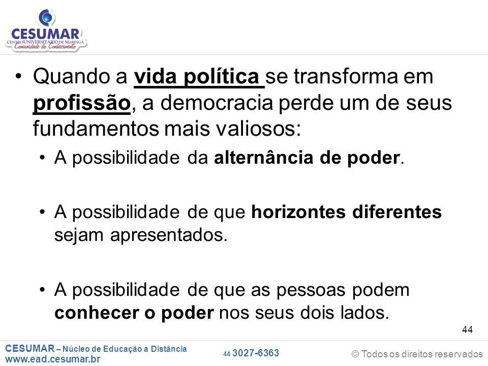 CESUMAR – Núcleo de Educação a Distância www.ead.cesumar.br © Todos os direitos reservados 44 3027-6363 44 Quando a vida política se transforma em pro