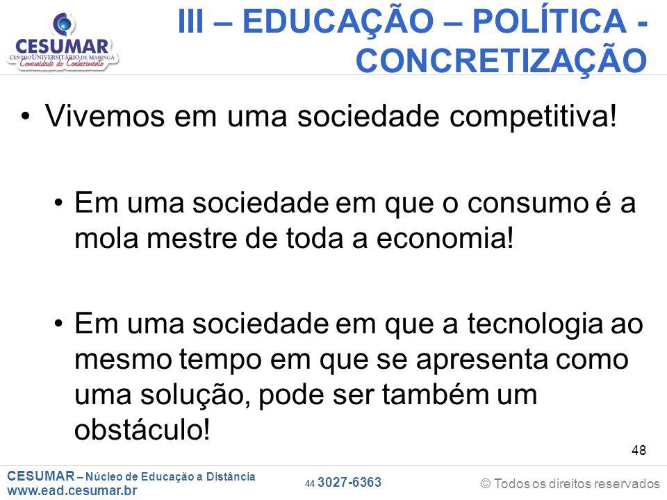 CESUMAR – Núcleo de Educação a Distância www.ead.cesumar.br © Todos os direitos reservados 44 3027-6363 48 III – EDUCAÇÃO – POLÍTICA - CONCRETIZAÇÃO V