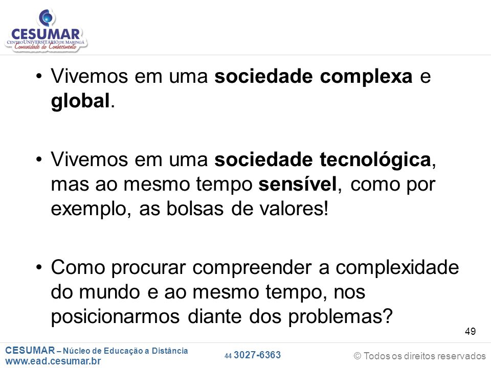 CESUMAR – Núcleo de Educação a Distância www.ead.cesumar.br © Todos os direitos reservados 44 3027-6363 49 Vivemos em uma sociedade complexa e global.