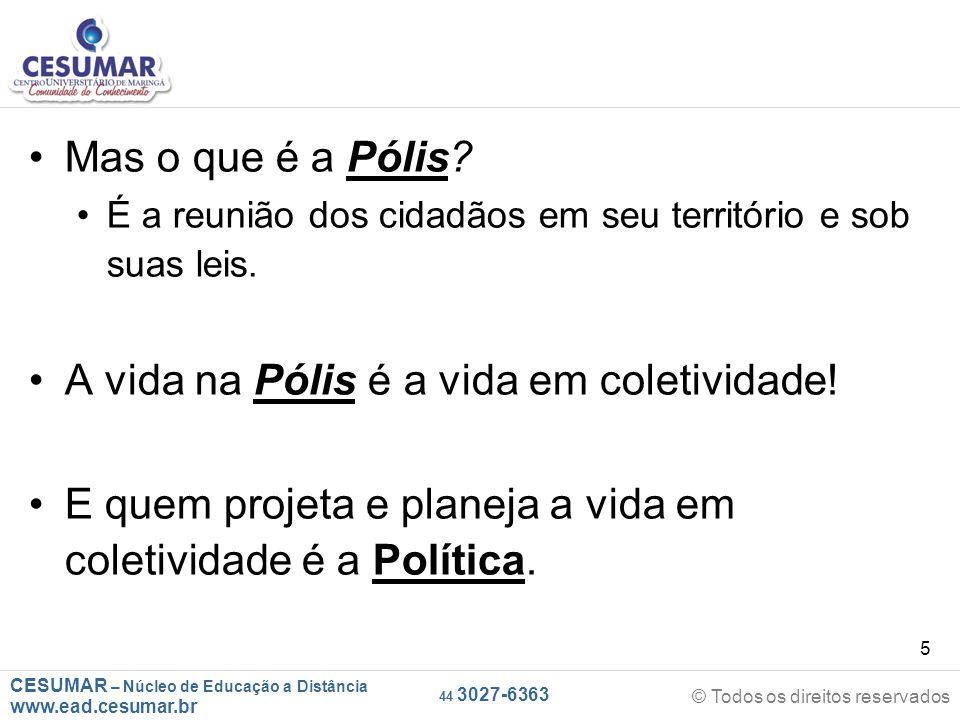 CESUMAR – Núcleo de Educação a Distância www.ead.cesumar.br © Todos os direitos reservados 44 3027-6363 5 Mas o que é a Pólis? É a reunião dos cidadão