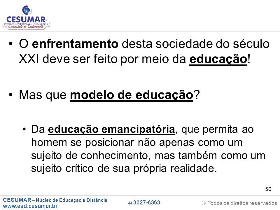 CESUMAR – Núcleo de Educação a Distância www.ead.cesumar.br © Todos os direitos reservados 44 3027-6363 50 O enfrentamento desta sociedade do século X