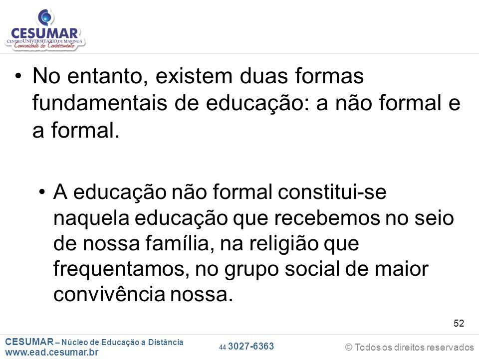 CESUMAR – Núcleo de Educação a Distância www.ead.cesumar.br © Todos os direitos reservados 44 3027-6363 52 No entanto, existem duas formas fundamentai