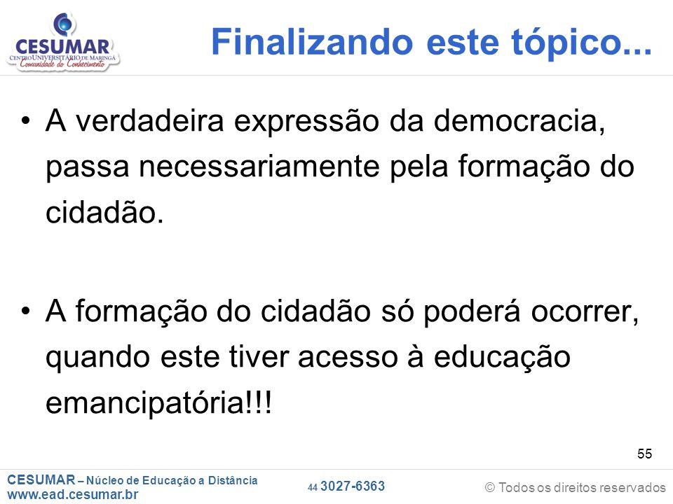 CESUMAR – Núcleo de Educação a Distância www.ead.cesumar.br © Todos os direitos reservados 44 3027-6363 55 Finalizando este tópico... A verdadeira exp