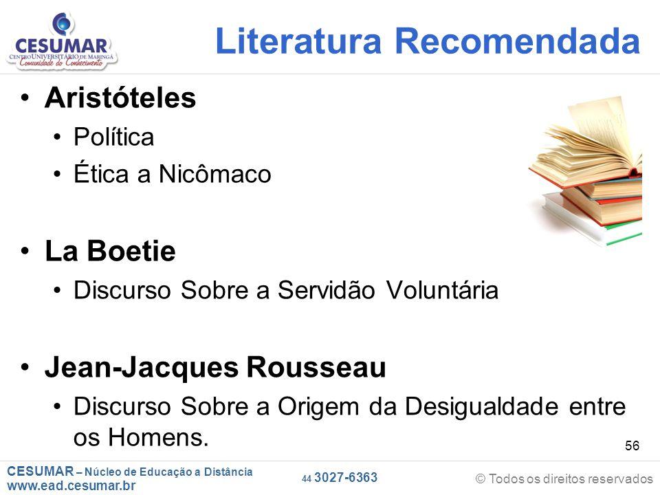 CESUMAR – Núcleo de Educação a Distância www.ead.cesumar.br © Todos os direitos reservados 44 3027-6363 56 Literatura Recomendada Aristóteles Política