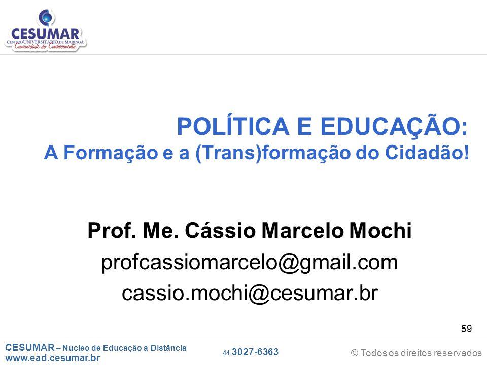 CESUMAR – Núcleo de Educação a Distância www.ead.cesumar.br © Todos os direitos reservados 44 3027-6363 59 POLÍTICA E EDUCAÇÃO: A Formação e a (Trans)
