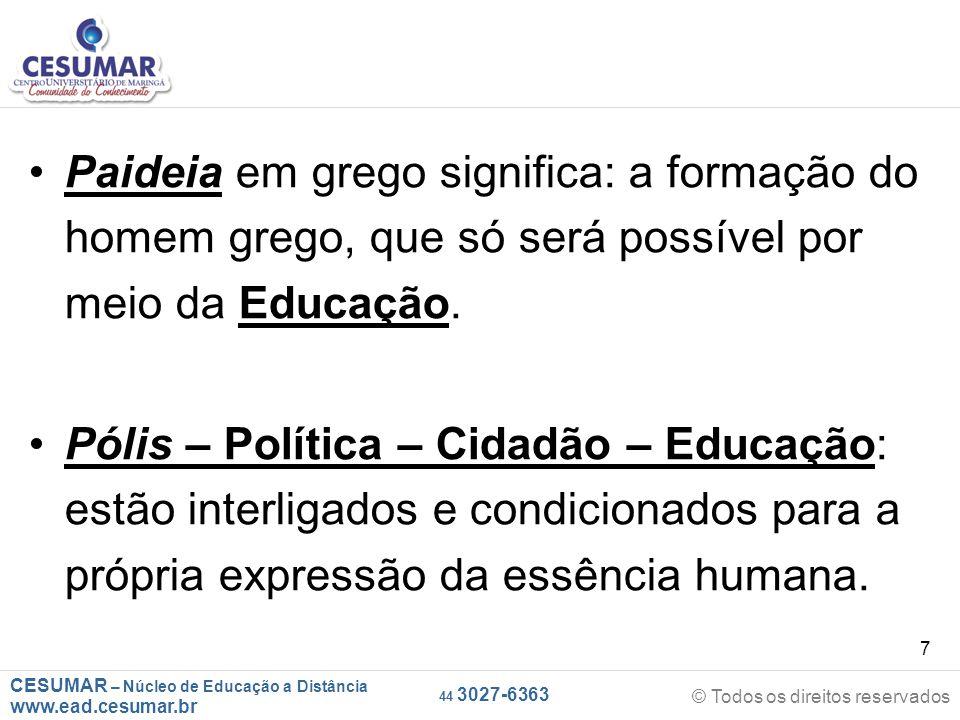 CESUMAR – Núcleo de Educação a Distância www.ead.cesumar.br © Todos os direitos reservados 44 3027-6363 7 Paideia em grego significa: a formação do ho