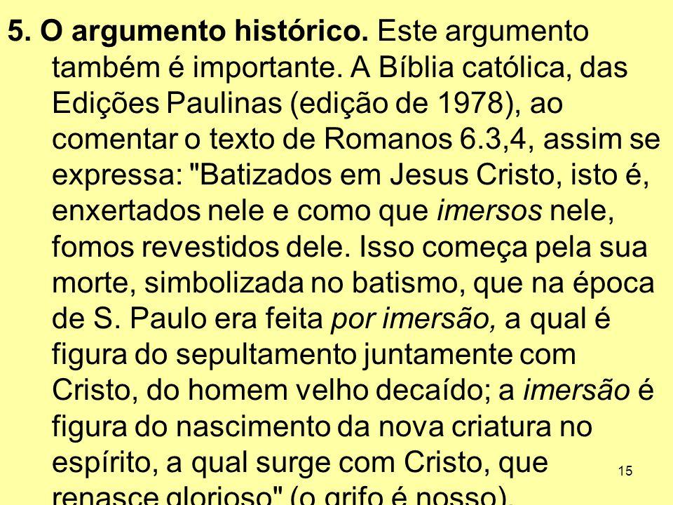 15 5. O argumento histórico. Este argumento também é importante. A Bíblia católica, das Edições Paulinas (edição de 1978), ao comentar o texto de Roma