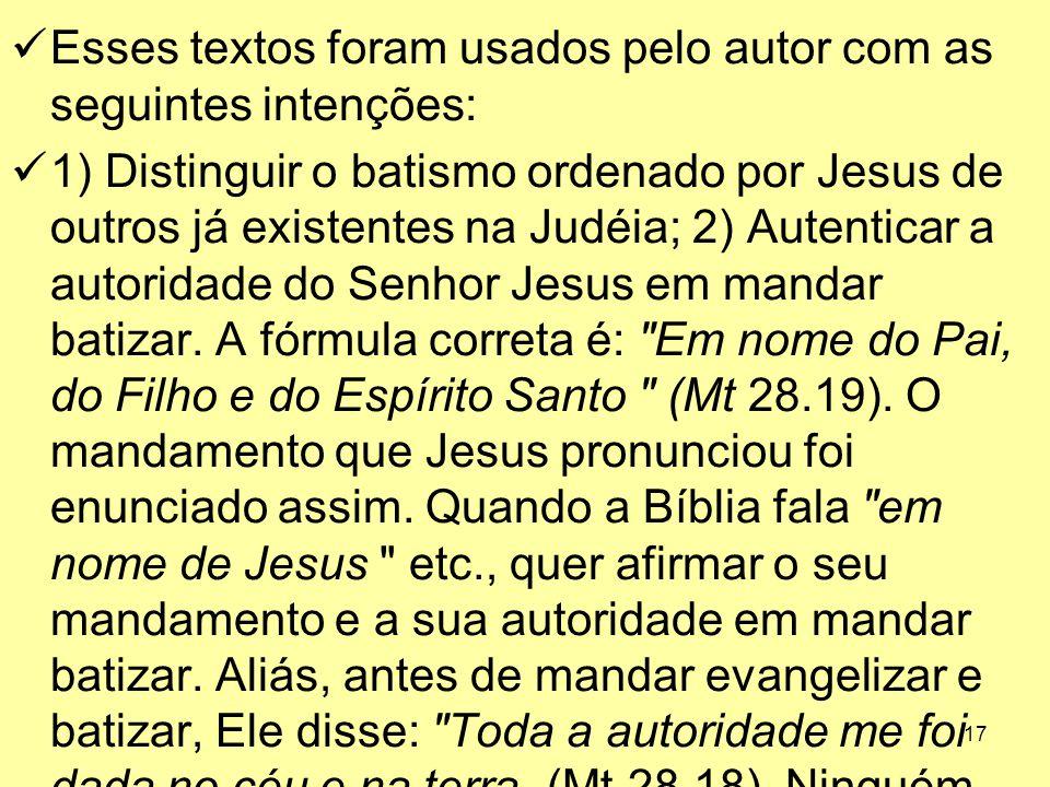 17 Esses textos foram usados pelo autor com as seguintes intenções: 1) Distinguir o batismo ordenado por Jesus de outros já existentes na Judéia; 2) A