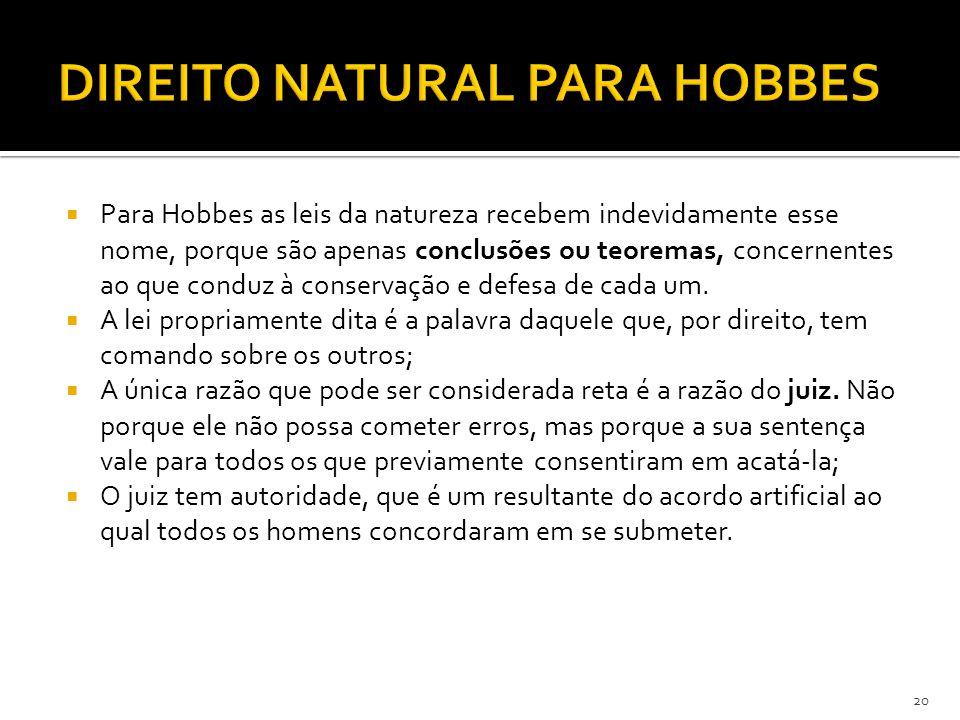  Para Hobbes as leis da natureza recebem indevidamente esse nome, porque são apenas conclusões ou teoremas, concernentes ao que conduz à conservação