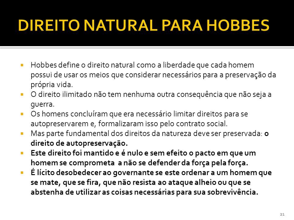  Hobbes define o direito natural como a liberdade que cada homem possui de usar os meios que considerar necessários para a preservação da própria vid