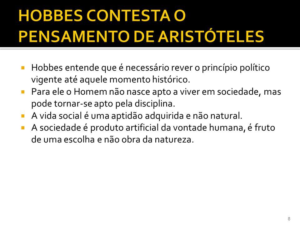  Hobbes entende que é necessário rever o princípio político vigente até aquele momento histórico.  Para ele o Homem não nasce apto a viver em socied