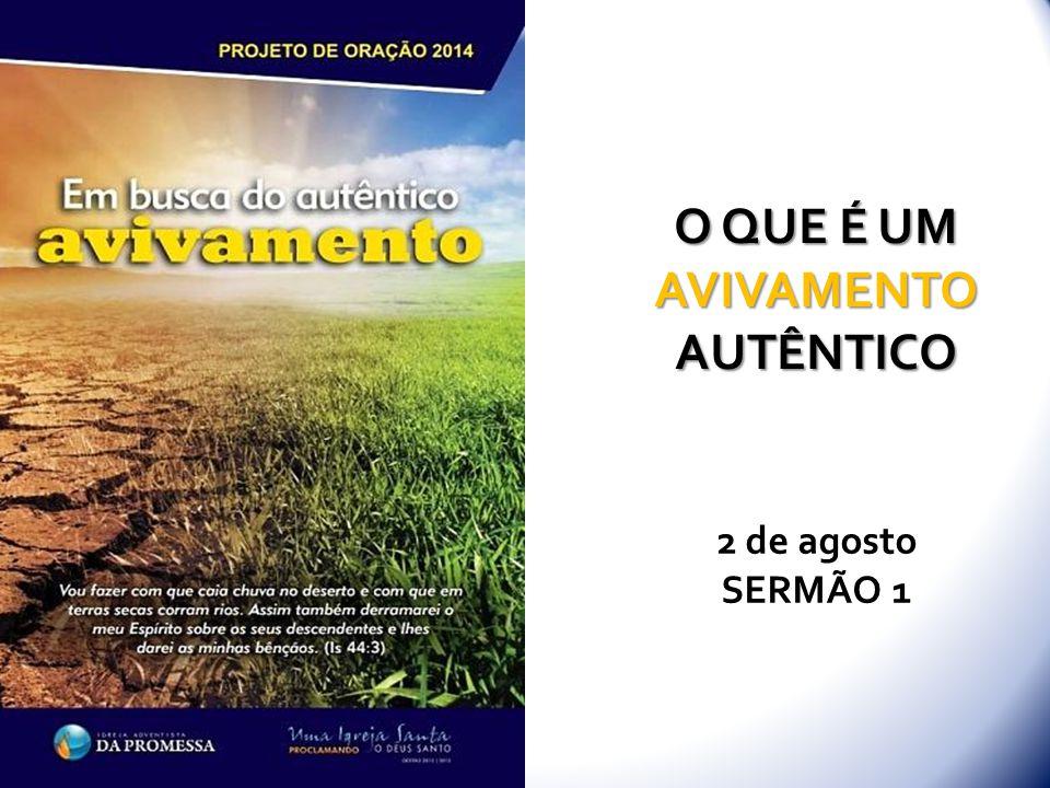 O QUE É UM AVIVAMENTO AUTÊNTICO 2 de agosto SERMÃO 1
