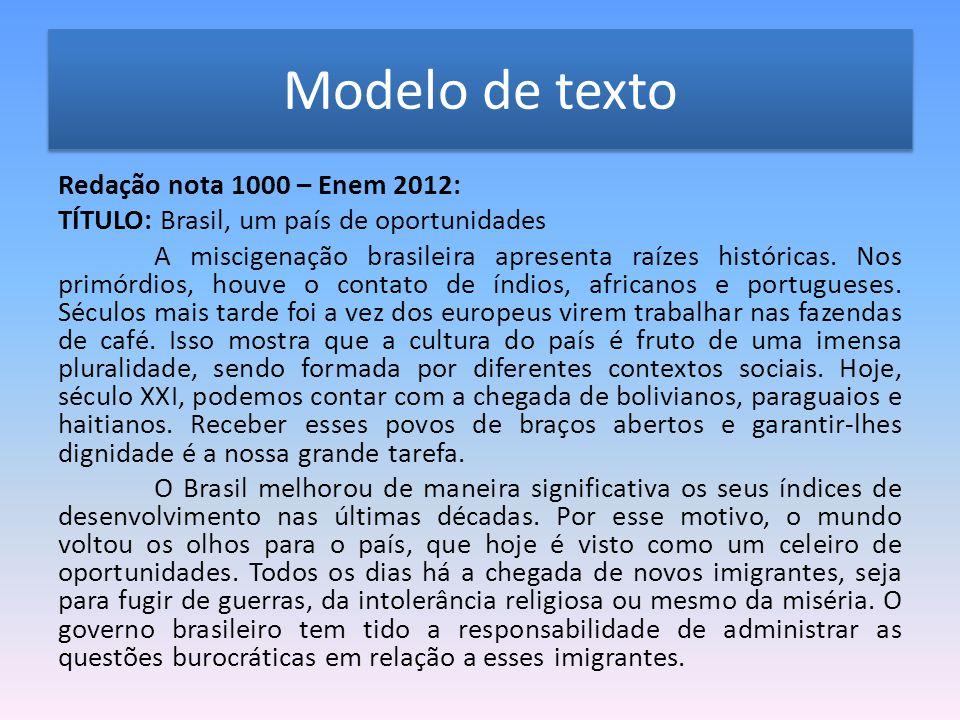 Modelo de texto Redação nota 1000 – Enem 2012: TÍTULO: Brasil, um país de oportunidades A miscigenação brasileira apresenta raízes históricas. Nos pri