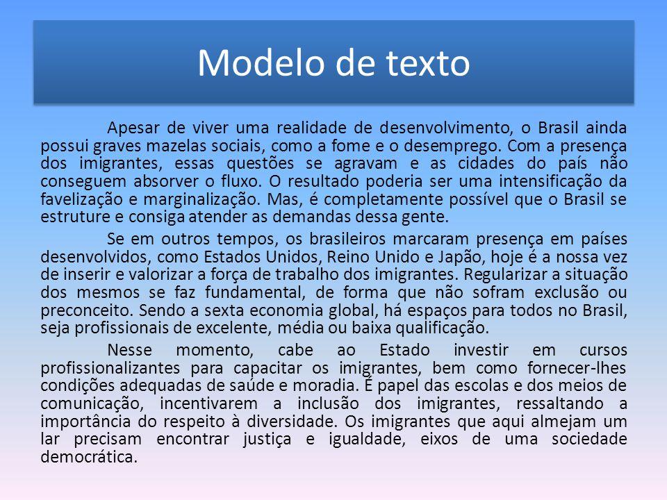 Modelo de texto Apesar de viver uma realidade de desenvolvimento, o Brasil ainda possui graves mazelas sociais, como a fome e o desemprego.