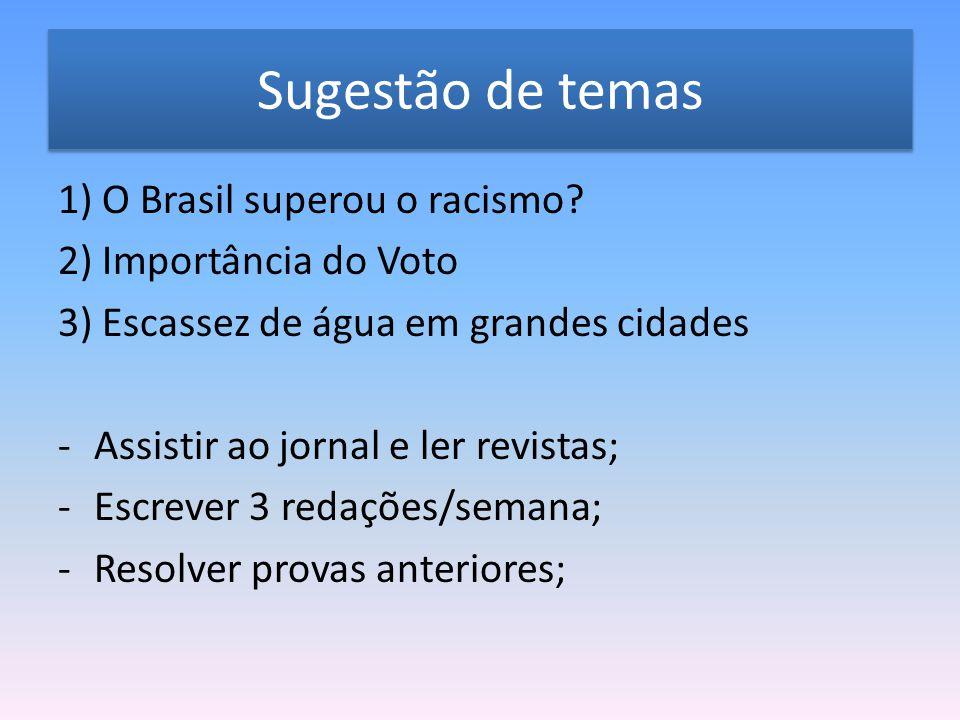 Sugestão de temas 1) O Brasil superou o racismo? 2) Importância do Voto 3) Escassez de água em grandes cidades -Assistir ao jornal e ler revistas; -Es