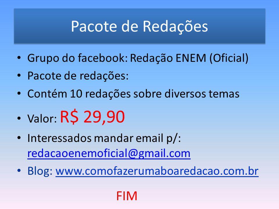 Pacote de Redações Grupo do facebook: Redação ENEM (Oficial) Pacote de redações: Contém 10 redações sobre diversos temas Valor: R$ 29,90 Interessados