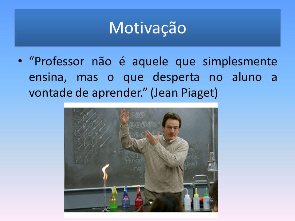 """Motivação """"Professor não é aquele que simplesmente ensina, mas o que desperta no aluno a vontade de aprender."""" (Jean Piaget)"""