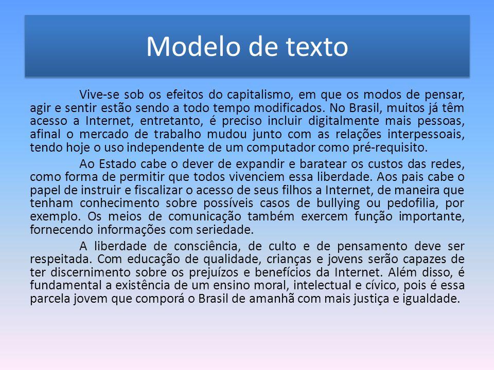 Modelo de texto Vive-se sob os efeitos do capitalismo, em que os modos de pensar, agir e sentir estão sendo a todo tempo modificados. No Brasil, muito