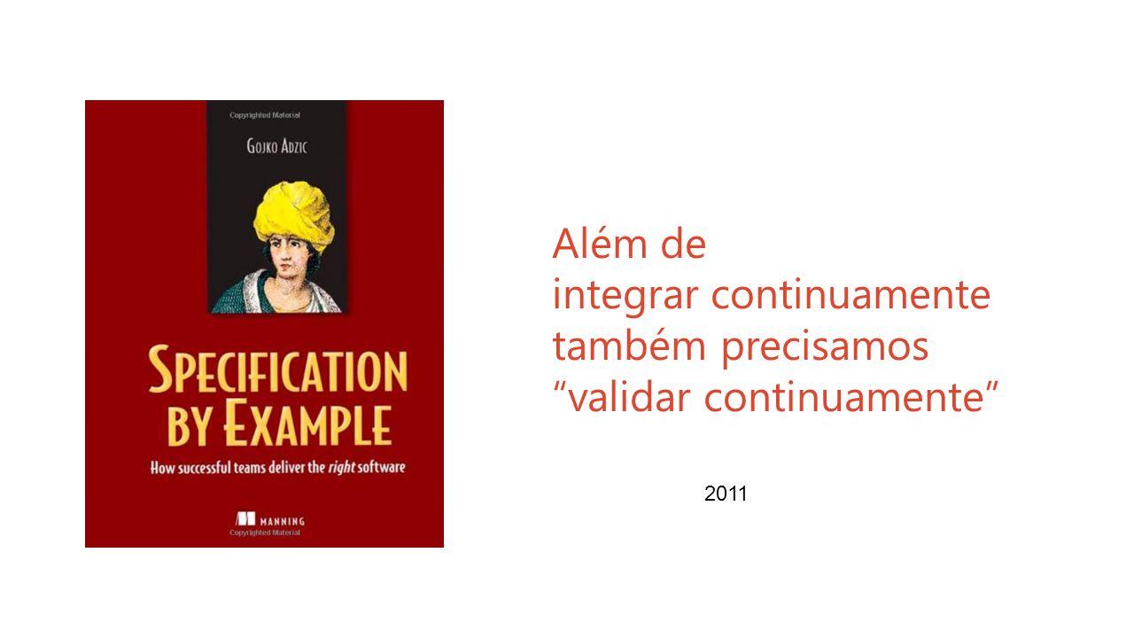 Além de integrar continuamente também precisamos validar continuamente 2011