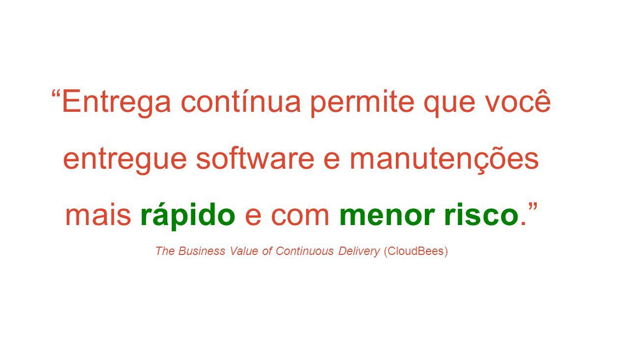 Entrega contínua permite que você entregue software e manutenções mais rápido e com menor risco. The Business Value of Continuous Delivery (CloudBees)