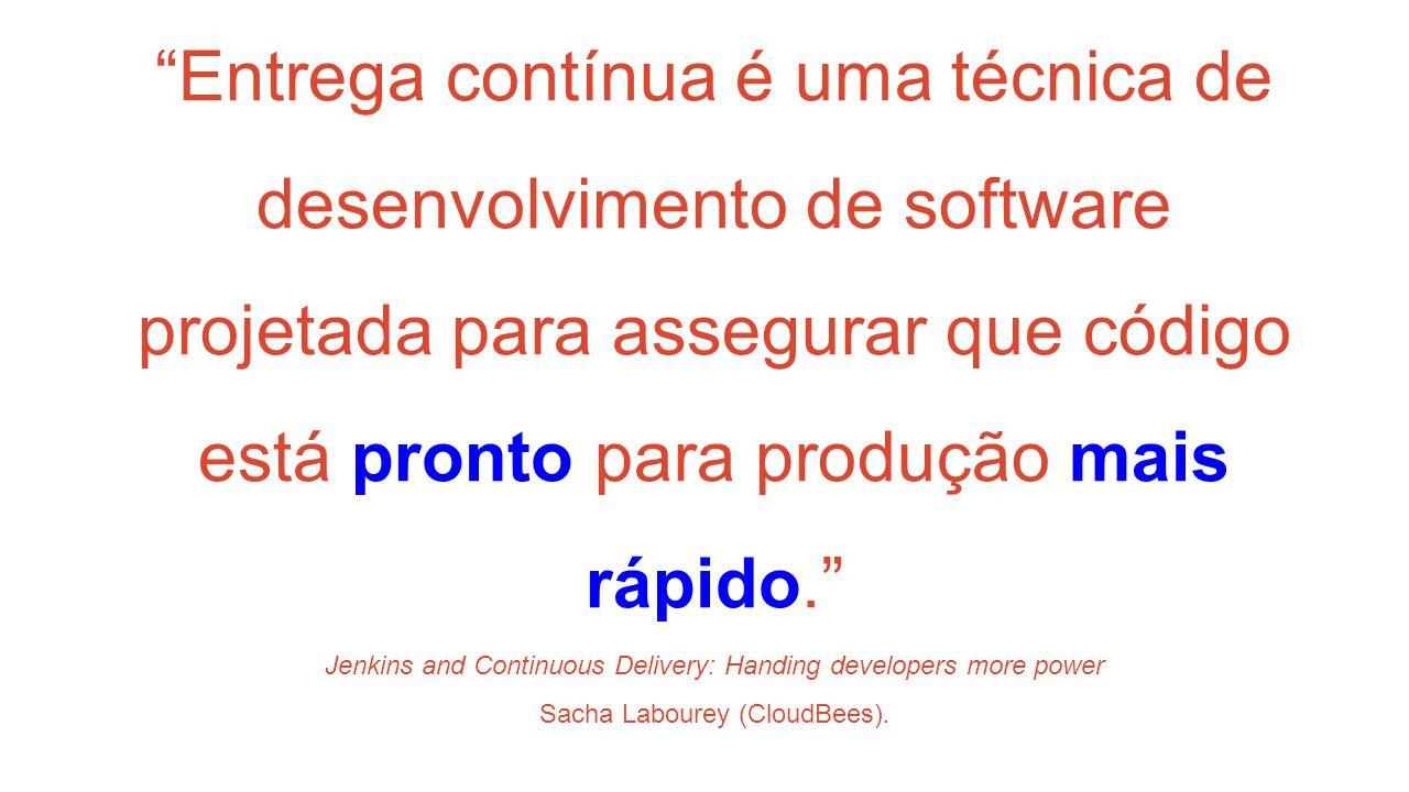 Entrega contínua é uma técnica de desenvolvimento de software projetada para assegurar que código está pronto para produção mais rápido. Jenkins and Continuous Delivery: Handing developers more power Sacha Labourey (CloudBees).