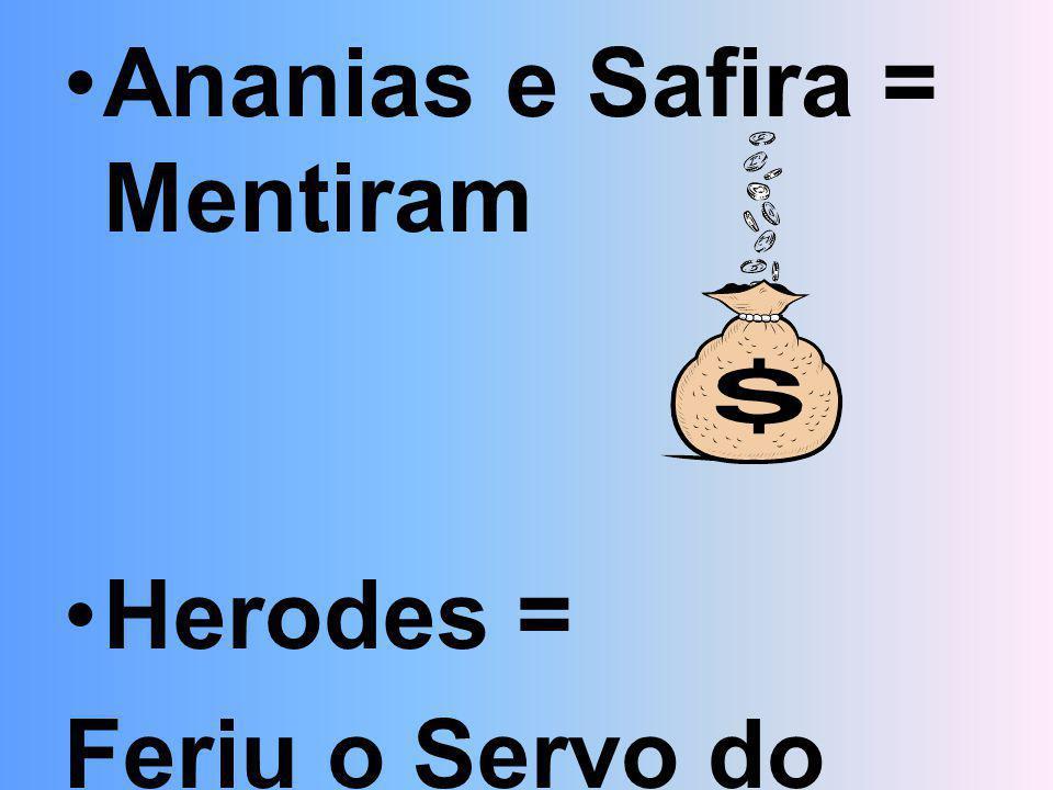 Ananias e Safira = Mentiram Herodes = Feriu o Servo do Senhor