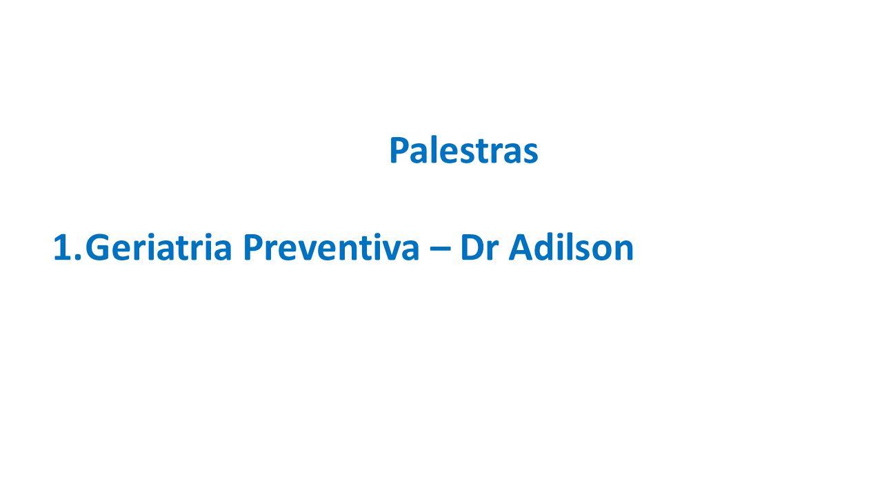 Palestras 1.Geriatria Preventiva – Dr Adilson