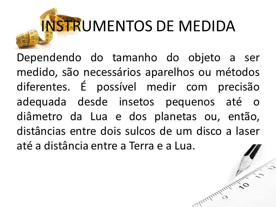 INSTRUMENTOS DE MEDIDA Instrumentos delicados e precisos: Existem instrumentos delicados e precisos, apropriados para se medir dimensões bem pequenas.