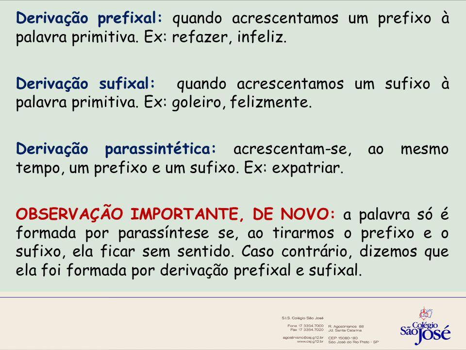 Derivação prefixal: quando acrescentamos um prefixo à palavra primitiva.