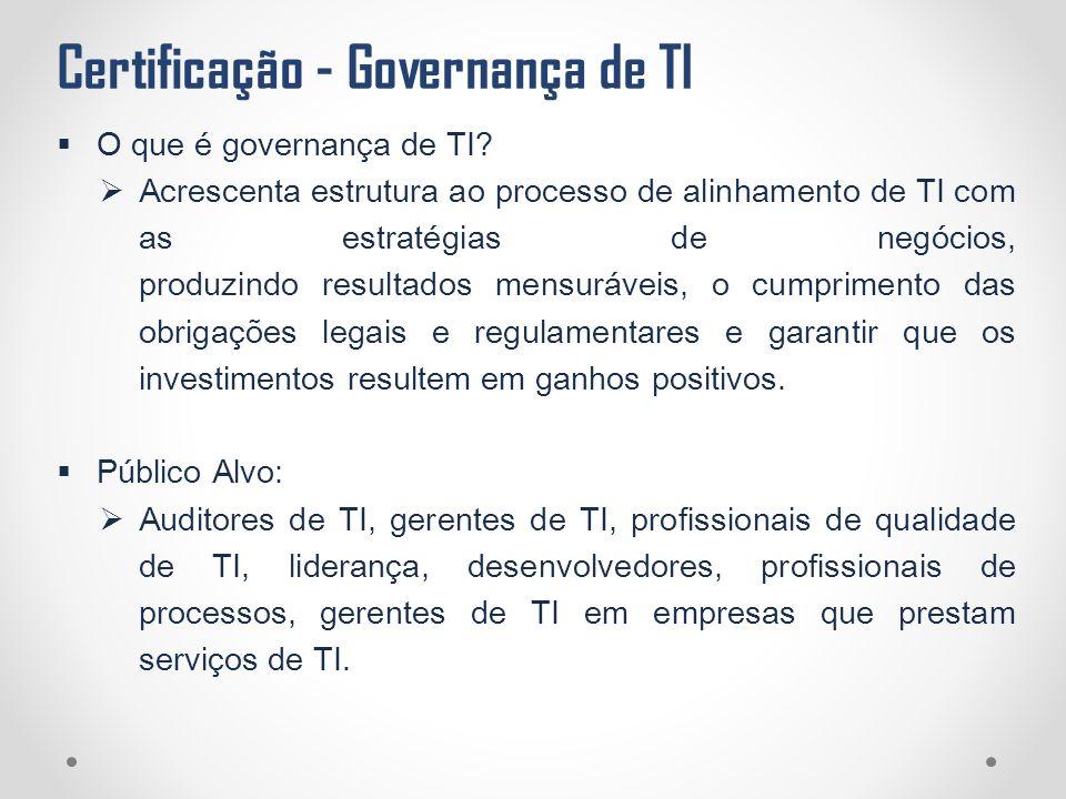 Certificação - Governança de TI  O que é governança de TI?  Acrescenta estrutura ao processo de alinhamento de TI com as estratégias de negócios, pr