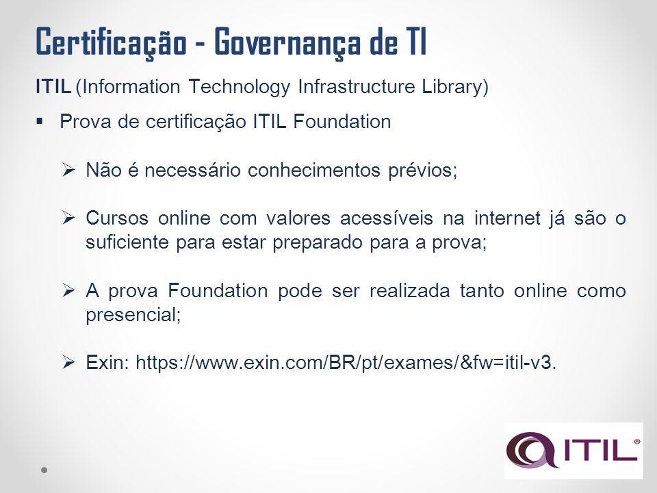 Certificação - Governança de TI ITIL (Information Technology Infrastructure Library)  Prova de certificação ITIL Foundation  Não é necessário conhec